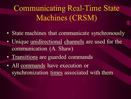 Communicating Real-Time State Machines (CRSM) State machines that communicate synchronously Unique unidirectional channels are used for the communication.