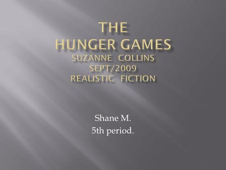 Shane M. 5th period..  The setting is in panem panem is 12 districts surounding a capital she is in the 12 th district  Later in the book she is on.