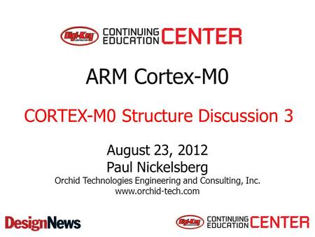 ARM Cortex-M0 August 23, 2012 Paul Nickelsberg Orchid Technologies Engineering and Consulting, Inc. www.orchid-tech.com CORTEX-M0 Structure Discussion.