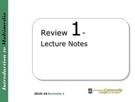 Introduction to Multimedia Review 1 - Lecture Notes 2015-16 Semester 1.