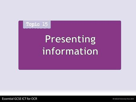 Presenting information. Organizations present information To customers/clients To their own staff To their suppliers.