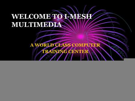 WELCOME TO I-MESH MULTIMEDIA A WORLD CLASS COMPUTER TRAINING CENTER.