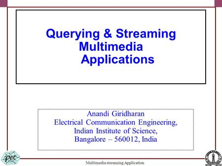 Multimedia streaming Application Anandi Giridharan Electrical Communication Engineering, Indian Institute of Science, Bangalore – 560012, India Querying.