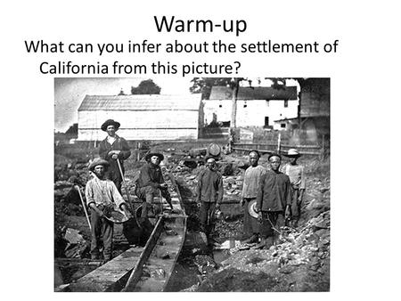 Warm-up What can you infer about the settlement of California from this picture?