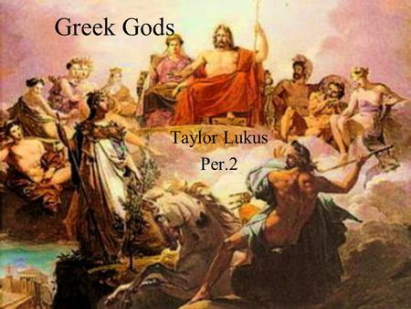 Greek Gods Taylor Lukus Per.2. Hera- the queen of the Gods Greek name-Hera Roman name-Juno Her parents are Rhea & Cronus she is married to Zeus which.