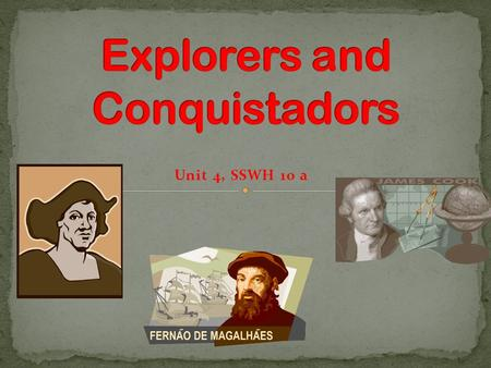 Unit 4, SSWH 10 a. Explain the roles of explorers and conquistadors; include Zheng He, Vasco da Gama, Christopher Columbus, Ferdinand Magellan, James.