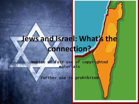 Jews and Israel: What's the connection? Notice of fair use of copyrighted materials Further use is prohibited.