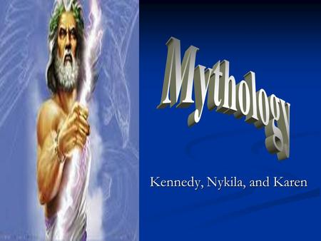 Kennedy, Nykila, and Karen. What is Greek Mythology? Greek mythology is the composition of myths ands legends. All of their legends and myths are according.