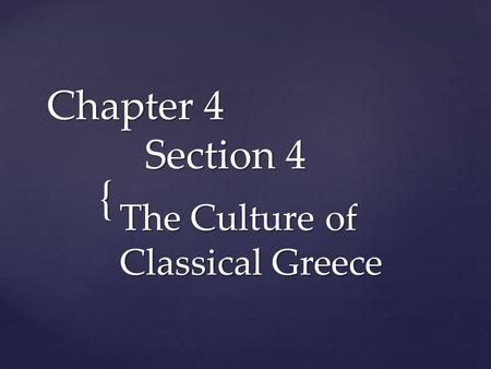 { Chapter 4 Section 4 The Culture of Classical Greece.