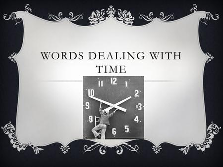 WORDS DEALING WITH TIME. CHRON-  What does it mean?  WORD TOWER.