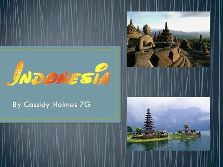 By Cassidy Holmes 7G. Indonesia is located a few hundred kilometres North-West of Australia. It lies on the equator and stretches about 6400km from East.