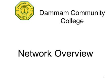 1 Dammam Community College Network Overview. 2 Advantages of networks Enable sharing of files Enables sharing of resources It saves time Internet access.
