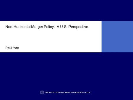 Non-Horizontal Merger Policy: A U.S. Perspective Paul Yde.