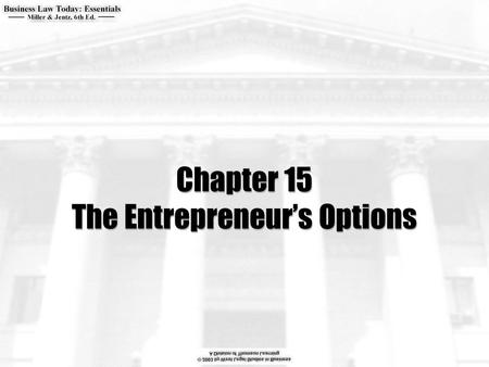 Chapter 15 The Entrepreneur's Options.  What are the major forms of business organizations used by entrepreneurs in the U.S.?  What are the advantages.
