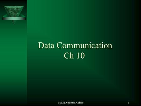 By: M.Nadeem Akhtar1 Data Communication Ch 10. By: M.Nadeem Akhtar2 Networks?  LAN  MAN  WAN.