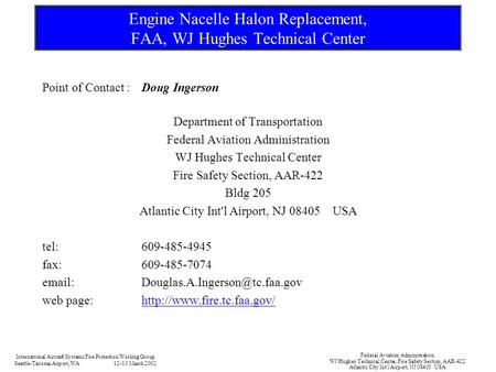 Engine Nacelle Halon Replacement, FAA, WJ Hughes Technical Center Point of Contact :Doug Ingerson Department of Transportation Federal Aviation Administration.
