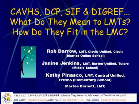 "CSLA 2002. "" CAVHS, DCP, SIF & DIGREF...What Do They Mean to LMTs? How Do They Fit in the LMC? "" Rob Darrow – Kathy Pinasco-"