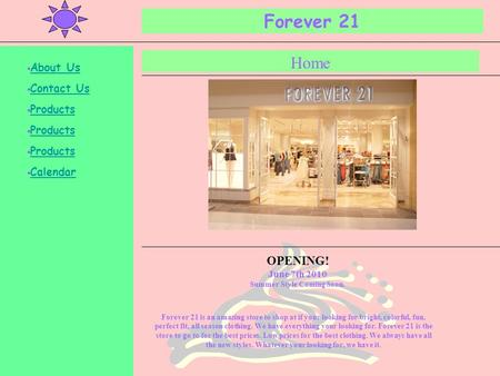 Forever 21 Home Forever 21 is an amazing store to shop at if your looking for bright, colorful, fun, perfect fit, all season clothing. We have everything.