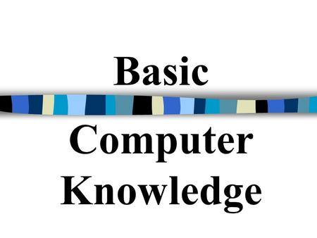 Basic Computer Knowledge. Outline Notes 1 Notes 2 Assessment.