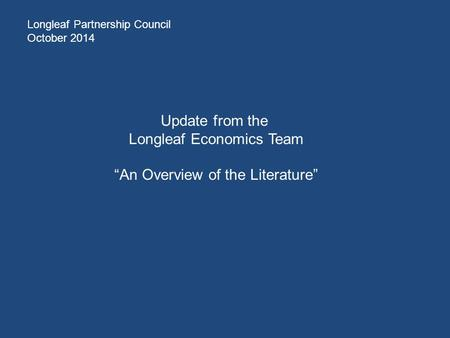 "Update from the Longleaf Economics Team ""An Overview of the Literature"" Longleaf Partnership Council October 2014."