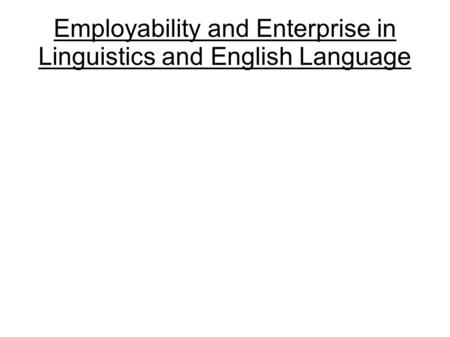 Employability and Enterprise in Linguistics and English Language.