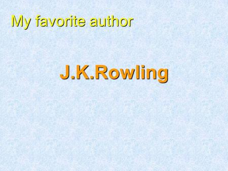 J.K.Rowling My favorite author. Here is her picture.
