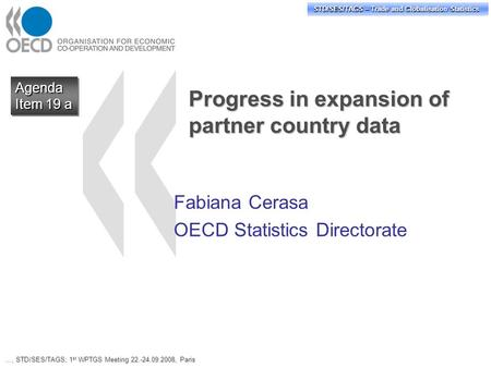 STD/PASS/TAGS – Trade and Globalisation Statistics STD/SES/TAGS – Trade and Globalisation Statistics Progress in expansion of partner country data Fabiana.