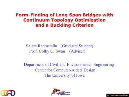 Form-Finding of Long Span Bridges with Continuum Topology Optimization and a Buckling Criterion Salam Rahmatalla (Graduate Student) Prof. Colby C. Swan.
