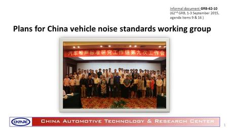Plans for China vehicle noise standards working group 1 Informal document GRB-62-10 (62 nd GRB, 1-3 September 2015, agenda items 9 & 16 )