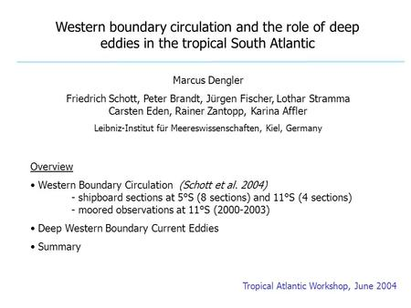 Western boundary circulation and the role of deep eddies in the tropical South Atlantic Overview Western Boundary Circulation (Schott et al. 2004) - shipboard.