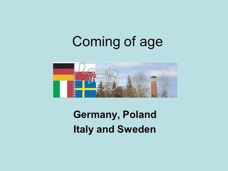 Coming of age Germany, Poland Italy and Sweden. 6 and 7 years Germany – start school Italy – start school Sweden – start school Poland – start school.