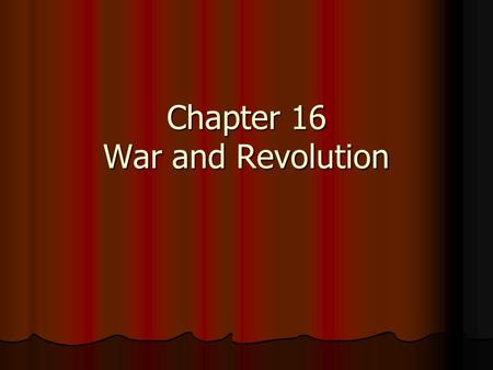 Chapter 16 War and Revolution. Nationalism and Alliances Two main alliances divided Europe Two main alliances divided Europe The Triple Alliance (1882):