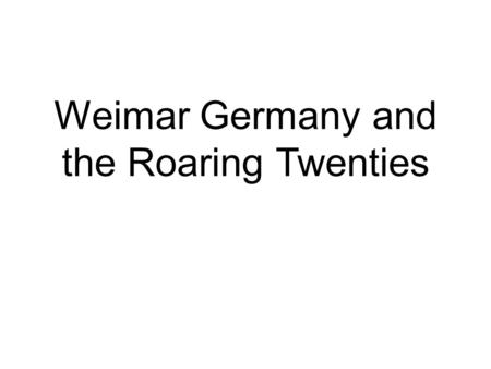 Weimar Germany and the Roaring Twenties. Overview Weimar Republic Party Politics Occupation of the Rhineland Hyperinflation Locarno Dawes Plan Unemployment.