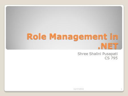 Role Management in.NET Shree Shalini Pusapati CS 795 11/17/20151.