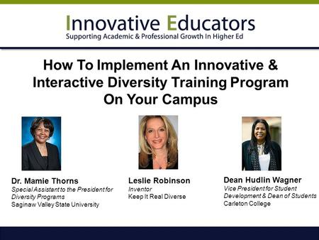 How To Implement An Innovative & Interactive Diversity Training Program On Your Campus Dr. Mamie Thorns  Special Assistant to the President for Diversity.
