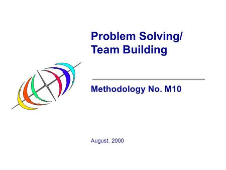 Problem Solving/ Team Building Methodology No. M10 August, 2000.
