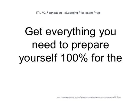 ITIL V3 Foundation - eLearning Plus exam Prep 1 Get everything you need to prepare yourself 100% for the https://store.theartofservice.com/itil-v3-elearning-bundle-foundation-book-exam-prep-isbn-el00122.html.