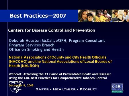 TM Best Practices—2007 Centers for Disease Control and Prevention Deborah Houston McCall, MSPH, Program Consultant Program Services Branch Office on Smoking.