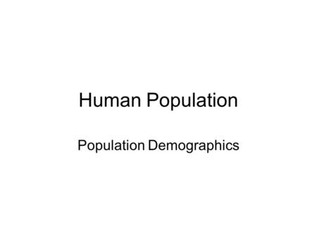 Human Population Population Demographics. I. Human Population Growth-A Brief History ZPG Video: Exponential Growth Will any areas remain relatively unpopulated.
