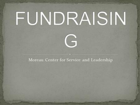 "Moreau Center for Service and Leadership. ""Fundraising is, first and foremost, a form of ministry."" –Henri Nouwen."