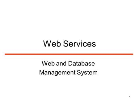 1 Web Services Web and Database Management System.