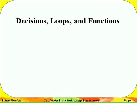 Sahar Mosleh California State University San MarcosPage 1 Decisions, Loops, and Functions.
