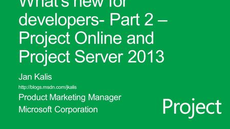 Project Agenda Project Introduction Project Project Online / Project Server Customizations and Extensibility.