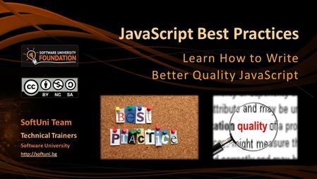 JavaScript Best Practices Learn How to Write Better Quality JavaScript Software University  Technical Trainers SoftUni Team.