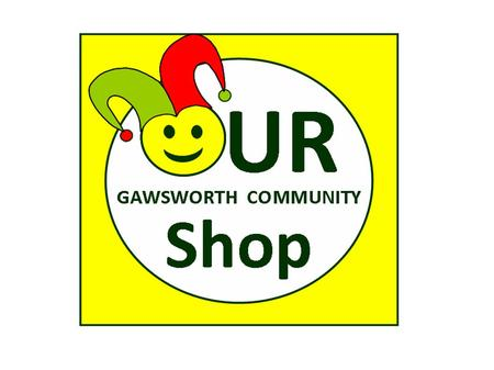 GAWSWORTH COMMUNITY SHOP LIMITED OPEN MEETING AND ANNUAL GENERAL MEETING SUNDAY 12 JUNE 2011.