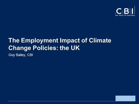 The Employment Impact of Climate Change Policies: the UK Guy Bailey, CBI.