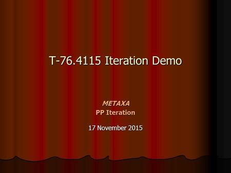 T-76.4115 Iteration Demo METAXA PP Iteration 17 November 201517 November 201517 November 2015.