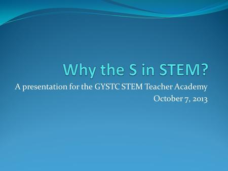 A presentation for the GYSTC STEM Teacher Academy October 7, 2013.