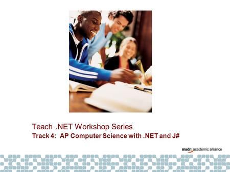 Teach.NET Workshop Series Track 4: AP Computer Science with.NET and J#