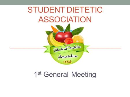 STUDENT DIETETIC ASSOCIATION 1 st General Meeting.